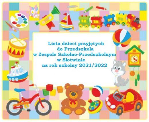 Lista dzieci przyjętych do Przedszkola w Zespole Szkolno-Przedszkolnym w Słotwinie na rok szkolny 2021/2022